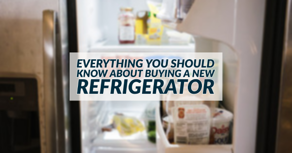 Everything You Should Know About Buying a New Refrigerator
