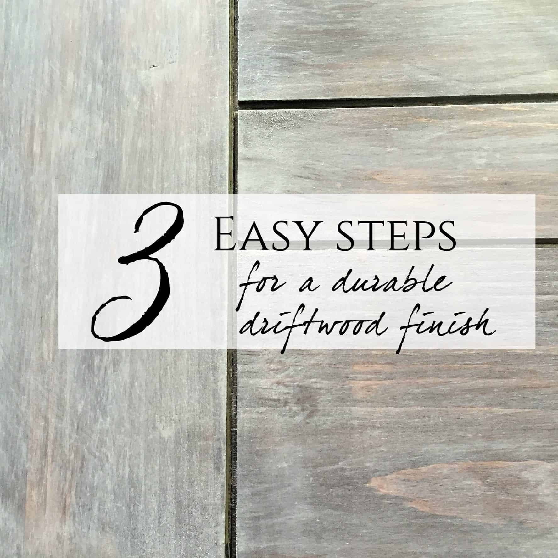 3 step durable driftwood finish