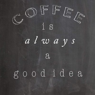 """Coffee is Always a Good Idea"" free printable"